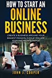 img - for How To Start An Online Business: Create A Business Around Your Biggest Passion, Even If You Are Starting From Scratch (Volume 1) book / textbook / text book