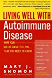 Living Well with Autoimmune Disease: What Your Doctor Doesnt Tell You...That You Need to Know