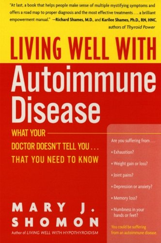 Living Well with Autoimmune Disease: What Your Doctor Doesn't Tell You...That You Need to Know