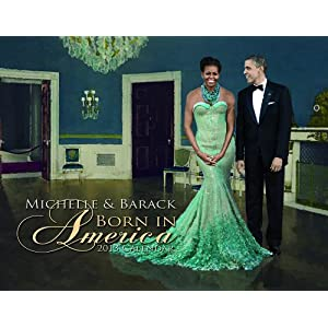 Michelle &amp; Barack Obama Born in America 2013 Calendar