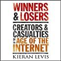 Winners and Losers: Creators and Casualties of the Age of the Internet (       UNABRIDGED) by Kieran Levis Narrated by Timothy Bentinck