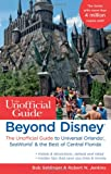 Beyond Disney: The Unofficial Guide to Universal Orlando, SeaWorld & the Best of Central Florida (Unofficial Guides)