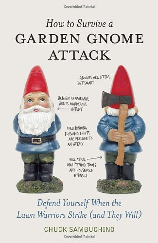 How to Survive a Garden Gnome Attack: Defend Yourself When the Lawn Warriors Strike (And They Will): Chuck Sambuchino: 9781580084635: Amazon.com: Books