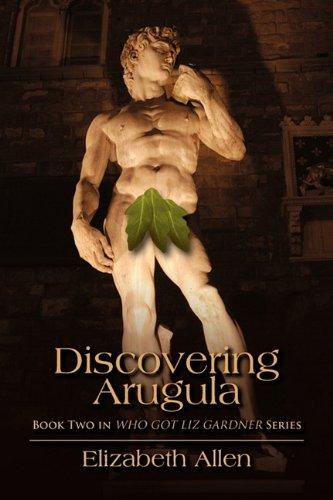 Discovering Arugula: Book Two in Who Got Liz Gardner Series PDF