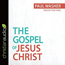 The Gospel of Jesus Christ | Livre audio Auteur(s) : Paul Washer Narrateur(s) : Tom Parks