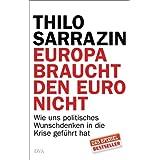 """Europa braucht den Euro nicht: Wie uns politisches Wunschdenken in die Krise gef�hrt hatvon """"Thilo Sarrazin"""""""