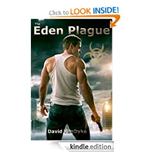 Free Kindle Book: The Eden Plague (Plague Wars Volume 1), by David VanDyke. Publisher: David VanDyke (June 24, 2012)