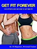 Get Fit Forever: The effortless method to getting fit