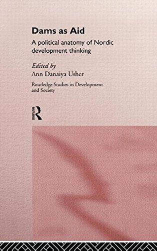 Dams as Aid: A Political Anatomy of Nordic Development Thinking (Routledge Studies in Development and Society)