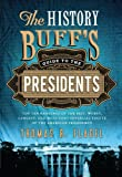 History Buff's Guide to the Presidents: Top Ten Rankings of the Best, Worst, Largest, and Most Controversial Facets of the American Presidency (History Buff's Guides)