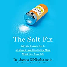 The Salt Fix: Why Experts Got It All Wrong - and How Eating More Might Save Your Life Audiobook by Dr. James J. DiNicolantonio Narrated by Qarie Marshall