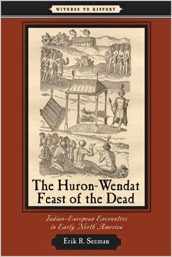 The Huron-Wendat feast of the dead : Indian-European encounters in early North America