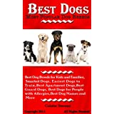 Best Dogs: Most Popular Dog Breeds, Best Dog Breeds for Kids and Families, Smartest Dogs, Easiest Dogs to Train, Best Apartment Dogs, Best Guard Dogs, ... with Allergies, Best Dog Names and More ~ Colette Stevens