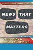 News That Matters: Television and American Opinion, Updated Edition (Chicago Studies in American Politics)