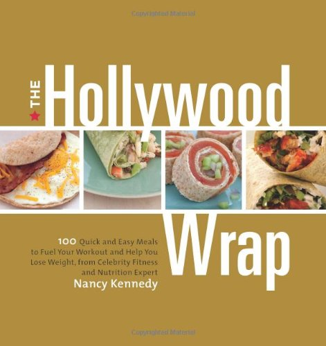 The Hollywood Wrap: 100 Quick and Easy Meals to Fuel Your Workout and Help You Lose Weight, from Celebrity Fitness and Nutrition Expert