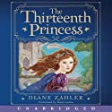 The Thirteenth Princess (       UNABRIDGED) by Diane Zahler Narrated by Jenna Lamia