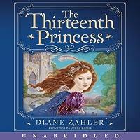 The Thirteenth Princess (       ungekürzt) von Diane Zahler Gesprochen von: Jenna Lamia