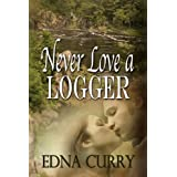 Never Love A Logger ~ Edna Curry