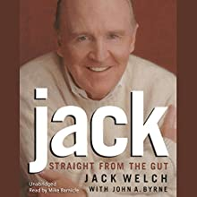 Jack: Straight from the Gut Audiobook by Jack Welch, John A. Byrne Narrated by Mike Barnicle