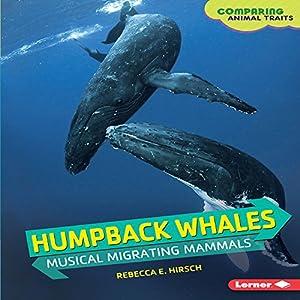 Humpback Whales: Musical Migrating Mammals Hörbuch von Rebecca E. Hirsch Gesprochen von:  Intuitive