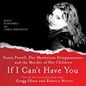 If I Can't Have You:: Susan Powell, Her Mysterious Disappearance, and the Murder of Her Children | [Gregg Olsen, Rebecca Morris]