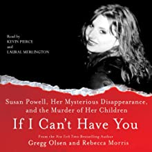 If I Can't Have You:: Susan Powell, Her Mysterious Disappearance, and the Murder of Her Children (       UNABRIDGED) by Gregg Olsen, Rebecca Morris Narrated by Laural Merlington, Kevin Pierce