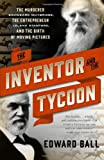 img - for The Inventor and the Tycoon: The Murderer Eadweard Muybridge, the Entrepreneur Leland Stanford, and the Birth of Moving Pictures book / textbook / text book