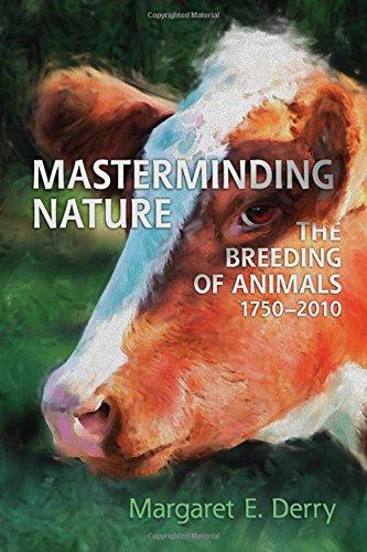 Masterminding Nature: The Breeding of Animals, 1750-2010 PDF