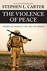 The Violence of Peace: America&#39;s Wars in the Age of Obama
