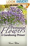 Perennial Flowers: A Gardening Primer