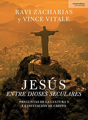 Jesús entre dioses seculares Preguntas de la cultura y la invitación de Cristo  [Zacharias, Ravi - Vitale, Vince] (Tapa Blanda)