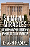 So Many Miracles: One Womans Conversion to Mormonism: Her Humor, Her Journey, Her Gratititude