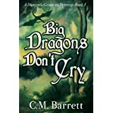 Big Dragons Don't Cry (A Dragon's Guide to Destiny Book 1) ~ C. M. Barrett