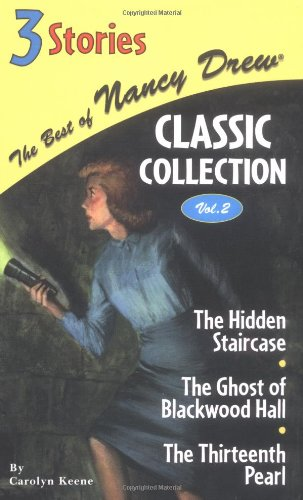 The Best of Nancy Drew Classic Collection Vol. 2: The Hidden Staircase / The Ghost of Blackwood Hall / The Thirteenth Pearl, Keene, Carolyn