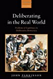 Deliberating in the Real World: Problems of Legitimacy in Deliberative Democracy (019929111X) by Parkinson, John