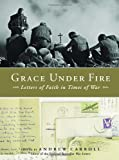 Grace Under Fire: Letters of Faith in Times of War (1400073375) by Carroll, Andrew