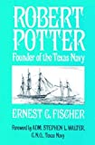 img - for By Ernest Fischer Robert Potter: Founder of the Texas Navy [Paperback] book / textbook / text book