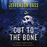 Cut to the Bone: A Body Farm Novel, Book 0.5 (       UNABRIDGED) by Jefferson Bass Narrated by Tom Stechschulte
