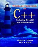 Problem solving in C++:including breadth and laboratories