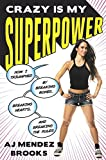 img - for Crazy Is My Superpower: How I Triumphed by Breaking Bones, Breaking Hearts, and Breaking the Rules book / textbook / text book