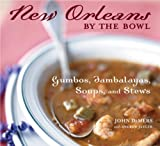 New Orleans by the Bowl: Gumbos, Jambalayas, Soups, and Stews