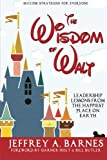 img - for The Wisdom of Walt: Leadership Lessons from the Happiest Place on Earth book / textbook / text book