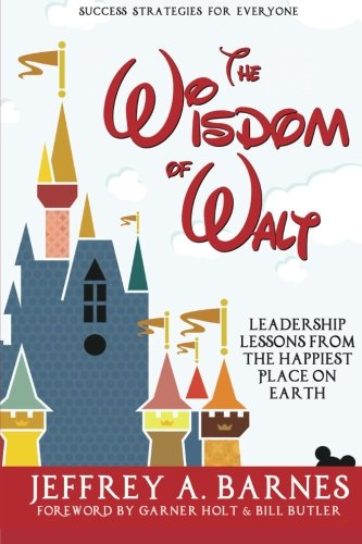 the-wisdom-of-walt-leadership-lessons-from-the-happiest-place-on-earth
