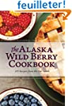 The Alaska Wild Berry Cookbook: 275 R...