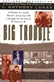 Big Trouble: A Murder in a Small Western Town Sets Off a Struggle for the Soul of America (0684846179) by Lukas, J. Anthony