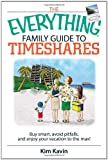 The Everything Family Guide To Timeshares: Buy Smart, Avoid Pitfalls, And Enjoy Your Vacations to the Max!
