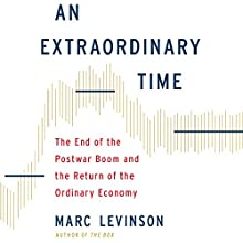 An Extraordinary Time: The End of the Postwar Boom and the Return of the Ordinary Economy | Livre audio Auteur(s) : Marc Levinson Narrateur(s) : James Foster