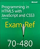 Exam Ref 70-480: Programming in HTML5 with JavaScript and CSS3