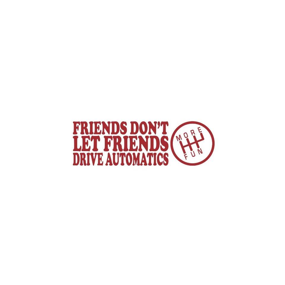 Friends Dont Let Friends Drive Automatics DARK RED JDM Tuner Vinyl Decal Sticker CUSTOM