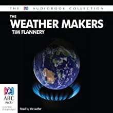 The Weather Makers: How Man Is Changing the Climate and What It Means for Life on Earth Audiobook by Tim Flannery Narrated by Tim Flannery